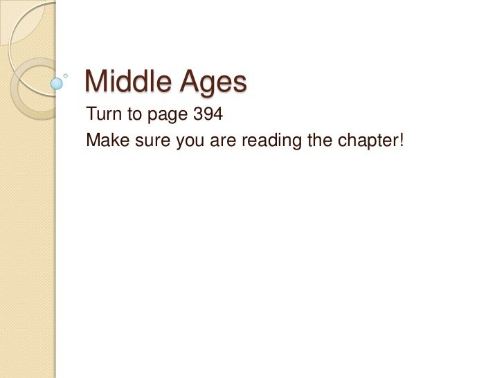 Middle Ages<br />Turn to page 394<br />Make sure you are reading the chapter!<br />