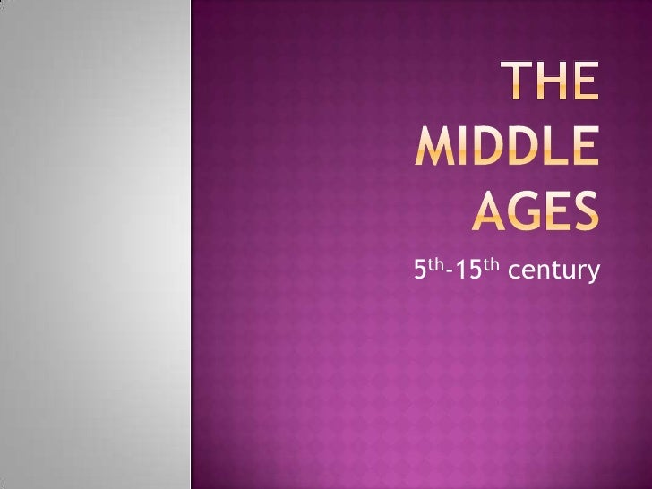 TheMiddleAges<br />5th-15th century<br />