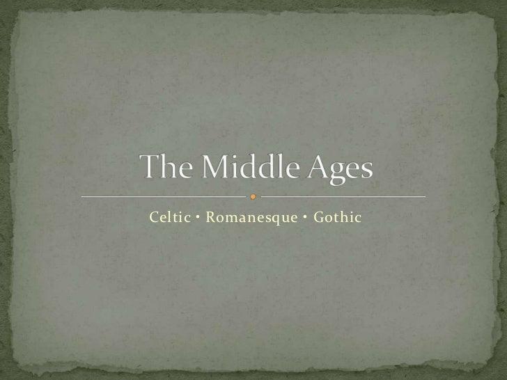 Celtic • Romanesque • Gothic
