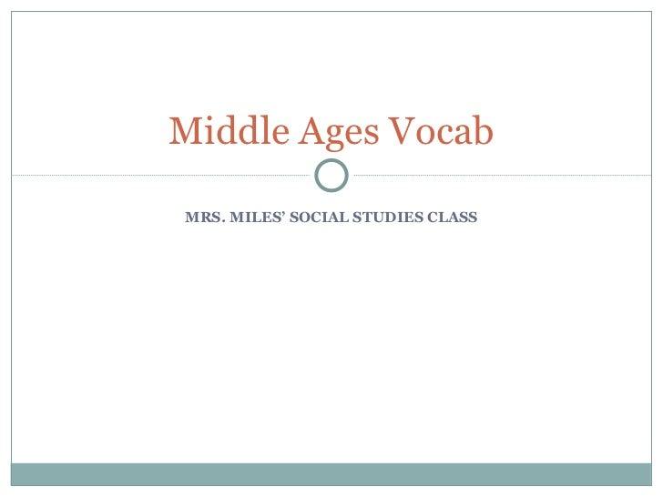 MRS. MILES' SOCIAL STUDIES CLASS Middle Ages Vocab