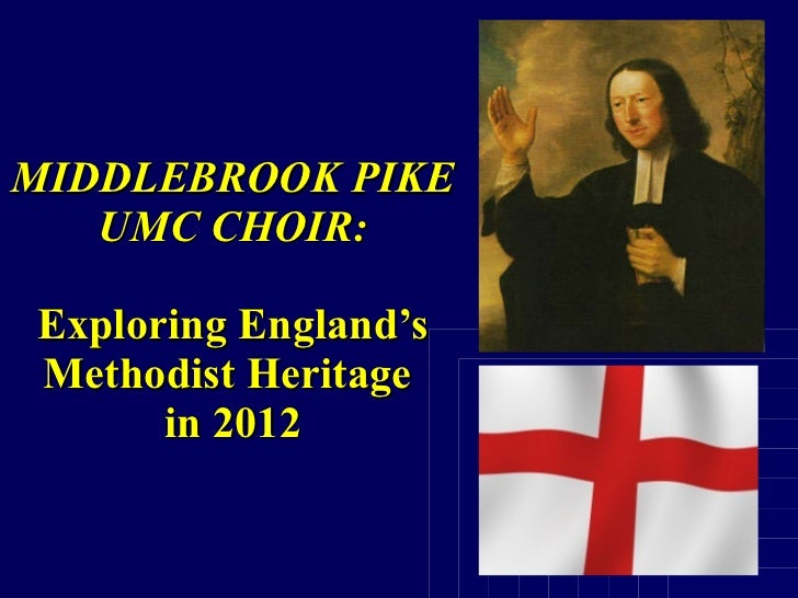 MIDDLEBROOK PIKE UMC CHOIR: Exploring England's Methodist Heritage  in 2012