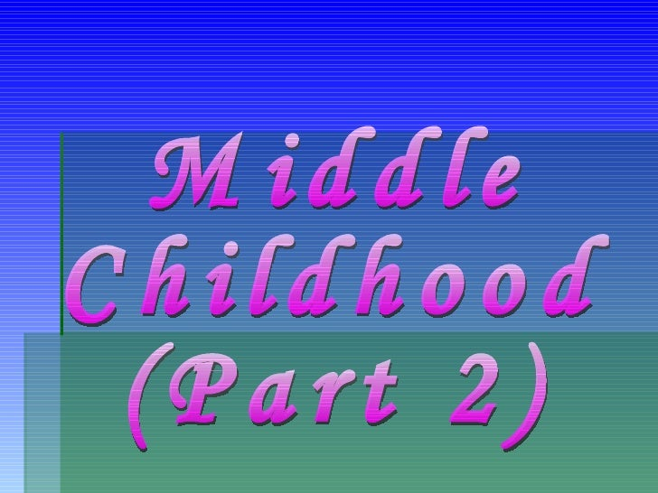 Middle  Childhood (Part 2)