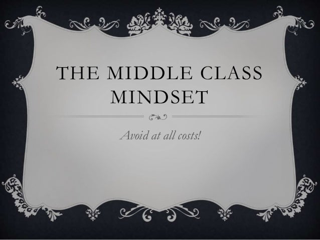 THE MIDDLE CLASS MINDSET Avoid at all costs!