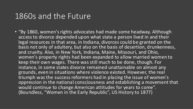 """1860s and the Future • """"By 1860, women's rights advocates had made some headway. Although access to divorce depended upon ..."""