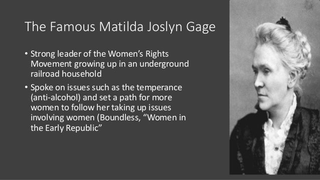 The Famous Matilda Joslyn Gage • Strong leader of the Women's Rights Movement growing up in an underground railroad househ...