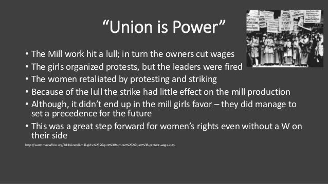 """""""Union is Power"""" • The Mill work hit a lull; in turn the owners cut wages • The girls organized protests, but the leaders ..."""