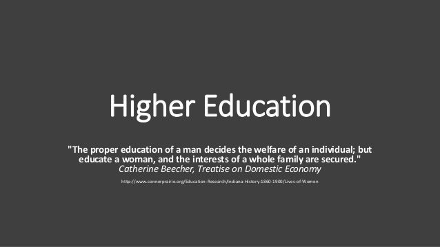 """Higher Education """"The proper education of a man decides the welfare of an individual; but educate a woman, and the interes..."""