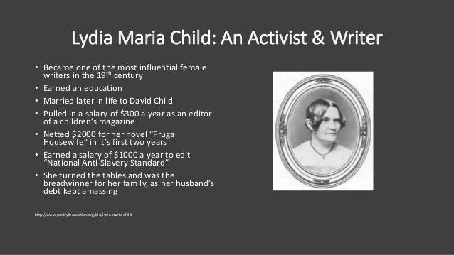 Lydia Maria Child: An Activist & Writer • Became one of the most influential female writers in the 19th century • Earned a...