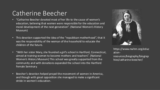 "Catherine Beecher https://www.nwhm.org/educ ation- resources/biography/biograp hies/catharine-beecher/ • ""Catharine Beeche..."
