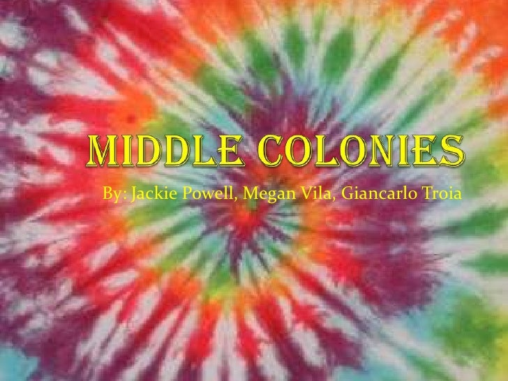 Middle colonies<br />By: Jackie Powell, Megan Vila, Giancarlo Troia<br />
