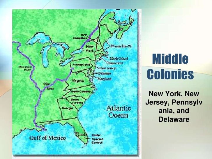 Middle Colonies<br />New York, New Jersey, Pennsylvania, and Delaware<br />