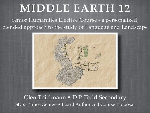 MIDDLE EARTH 12    Senior Humanities Elective Course - a personalized,blended approach to the study of Language and Landsc...