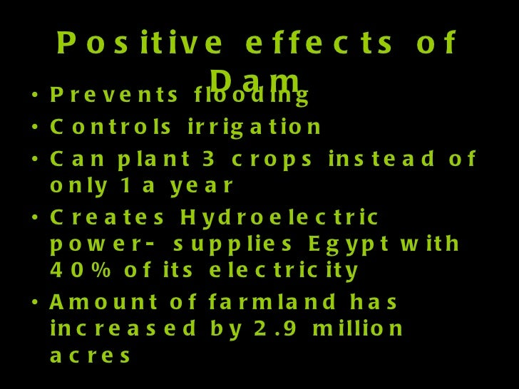 exploring the positive and negative effects of river damming Positive and negative impacts of dams on the environment international congress on river management, 2005, pg 759-769  algal bloom problems one of the results of damming a river is the reduction of the malf, this also increases water temperature and reduces oxygen in the water.