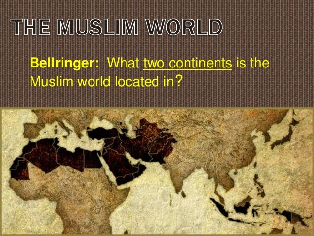 Bellringer: What two continents is theMuslim world located in?