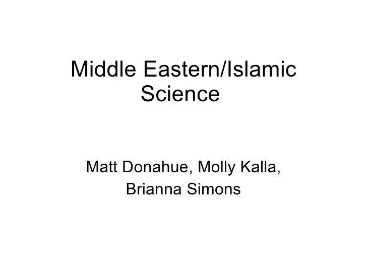 Middle Eastern/Islamic Science  Matt Donahue, Molly Kalla, Brianna Simons