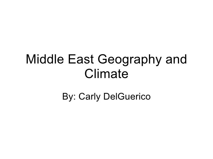 Middle East Geography and          Climate      By: Carly DelGuerico
