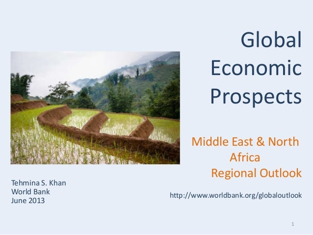 1Tehmina S. KhanWorld BankJune 2013GlobalEconomicProspectsMiddle East & NorthAfricaRegional Outlookhttp://www.worldbank.or...