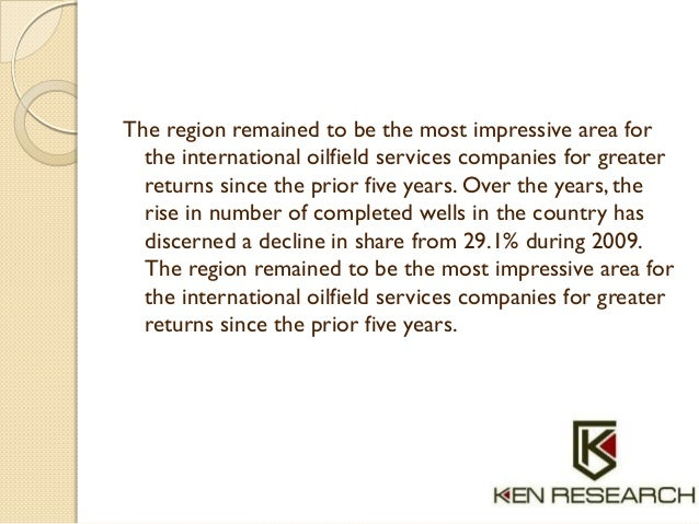 The region remained to be the most impressive area for the international oilfield services companies for greater returns s...