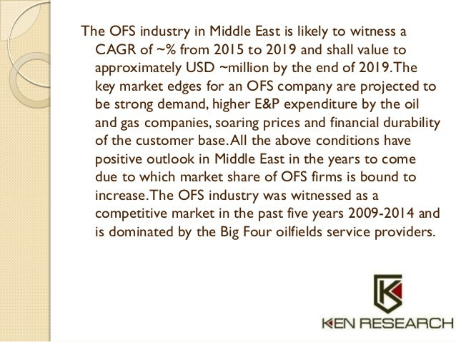 The OFS industry in Middle East is likely to witness a CAGR of ~% from 2015 to 2019 and shall value to approximately USD ~...