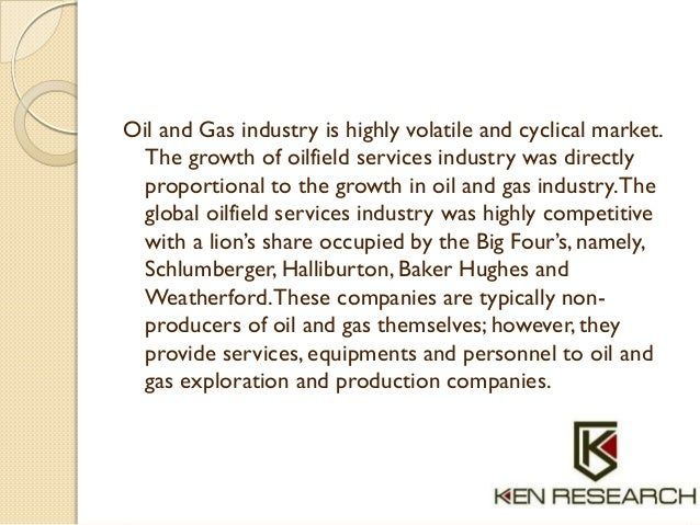 Oil and Gas industry is highly volatile and cyclical market. The growth of oilfield services industry was directly proport...