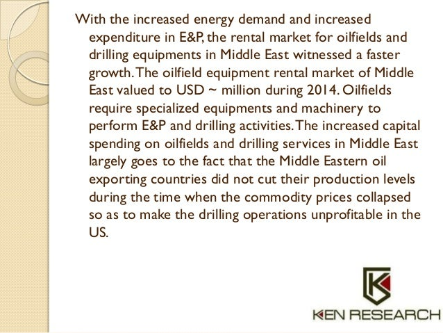 With the increased energy demand and increased expenditure in E&P, the rental market for oilfields and drilling equipments...