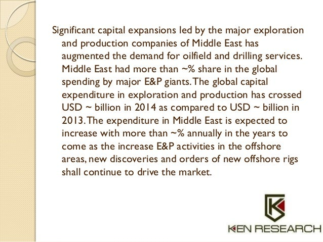 Significant capital expansions led by the major exploration and production companies of Middle East has augmented the dema...