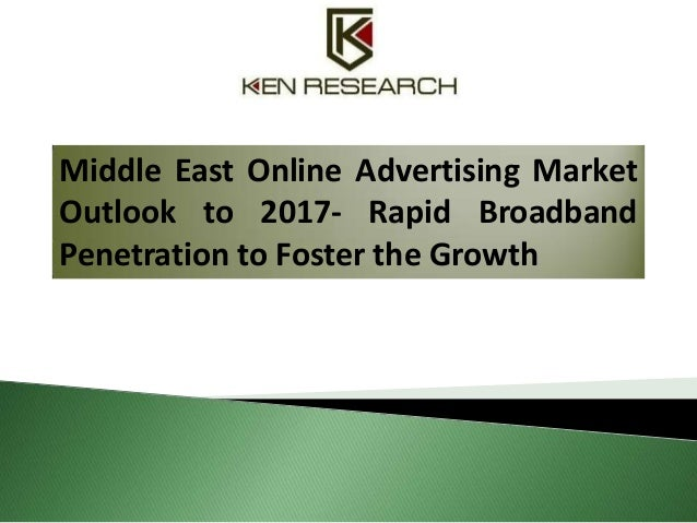 Middle East Online Advertising Market Outlook to 2017- Rapid Broadband Penetration to Foster the Growth