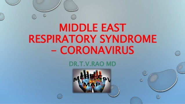 MIDDLE EAST RESPIRATORY SYNDROME - CORONAVIRUS DR.T.V.RAO MD