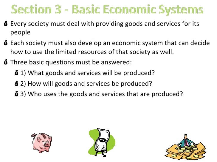 <ul><li>Every society must deal with providing goods and services for its people </li></ul><ul><li>Each society must also ...
