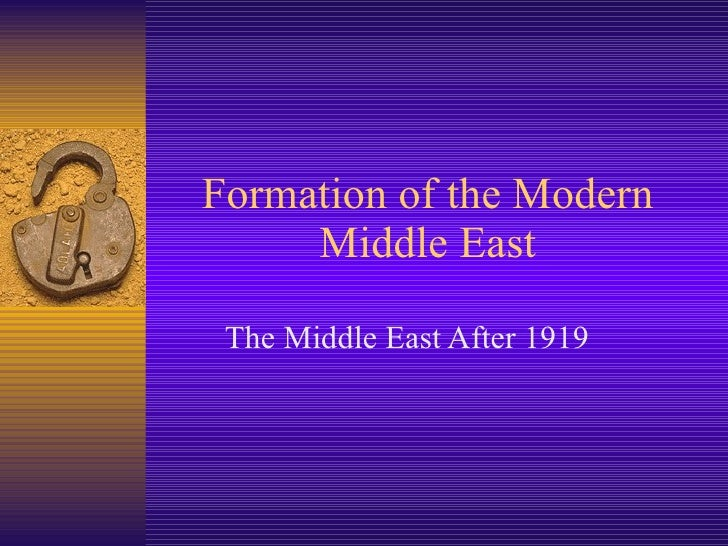 Formation of the Modern Middle East The Middle East After 1919