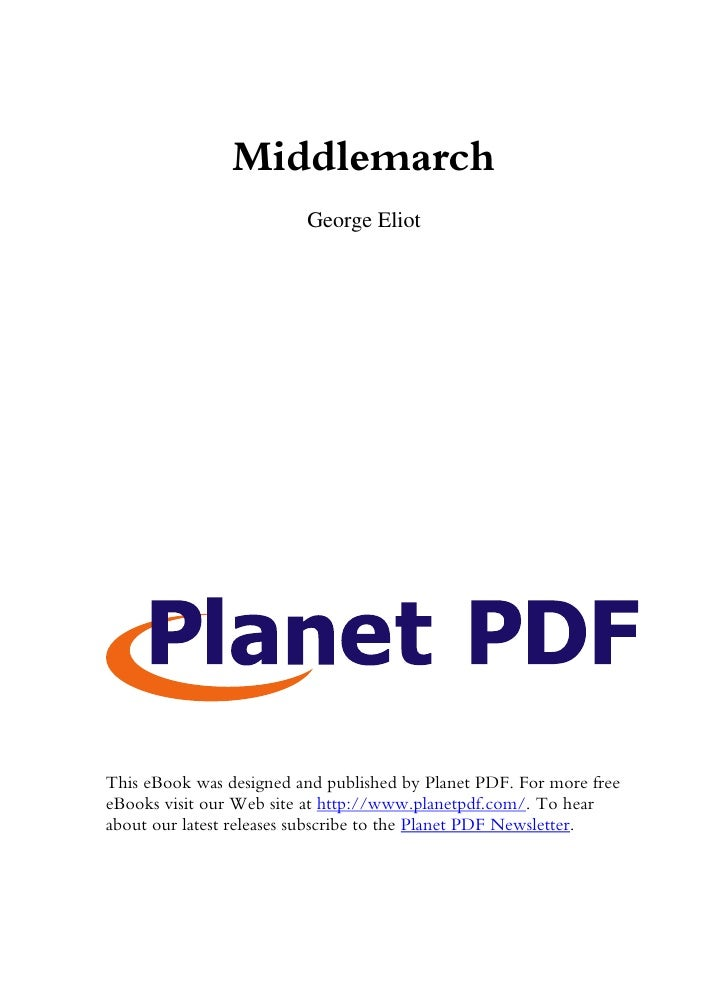 Middlemarch                          George Eliot     This eBook was designed and published by Planet PDF. For more free e...