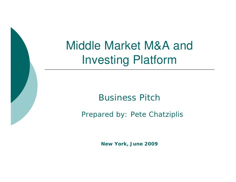 Middle Market M&A and    Investing Platform    I    ti Pl tf         Business Pitch   Prepared by: Pete Chatziplis        ...