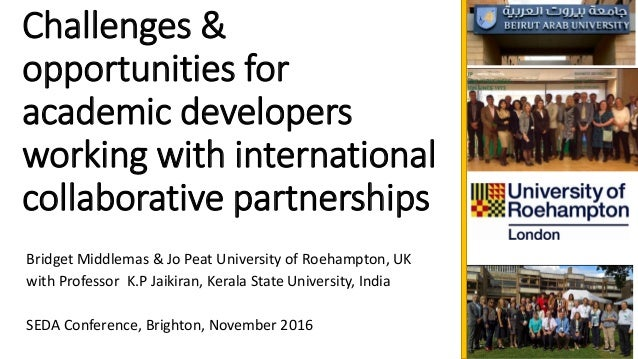 Challenges & opportunities for academic developers working with international collaborative partnerships Bridget Middlemas...