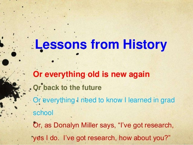 Lessons from History Or everything old is new again Or back to the future Or everything I need to know I learned in grad s...