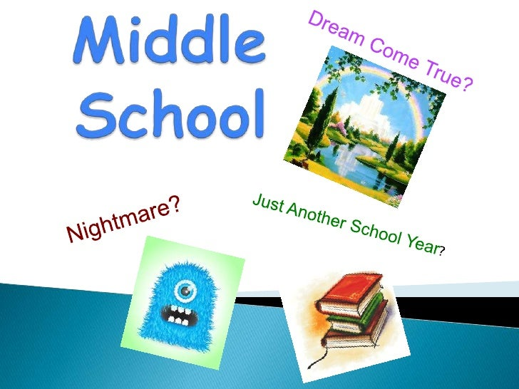Dream Come True?<br />Middle School<br />Nightmare?<br />Just Another School Year?<br />