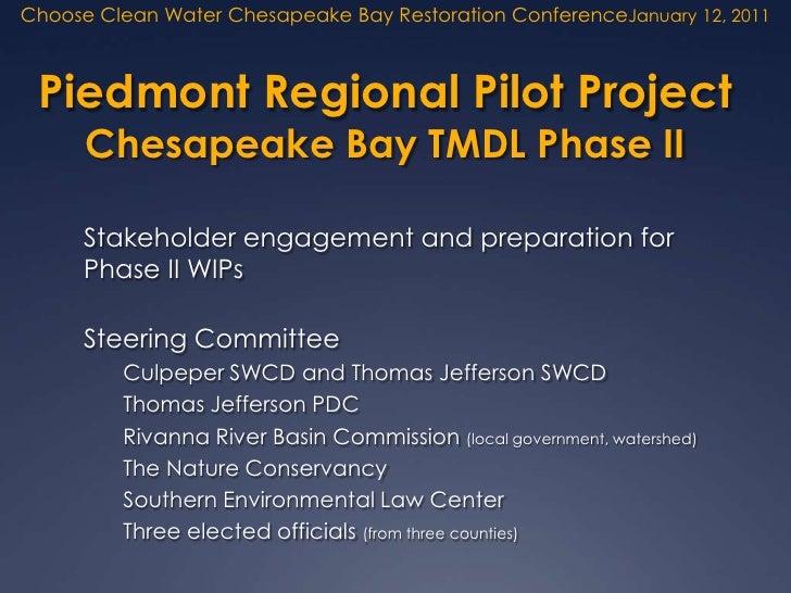 Choose Clean Water Chesapeake Bay Restoration ConferenceJanuary 12, 2011 Piedmont Regional Pilot Project Chesapeake Bay TM...