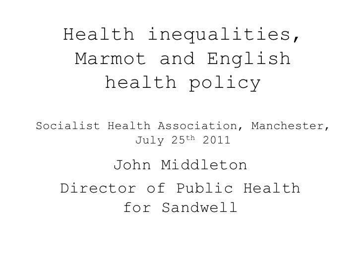Health inequalities,    Marmot and English       health policySocialist Health Association, Manchester,              July ...