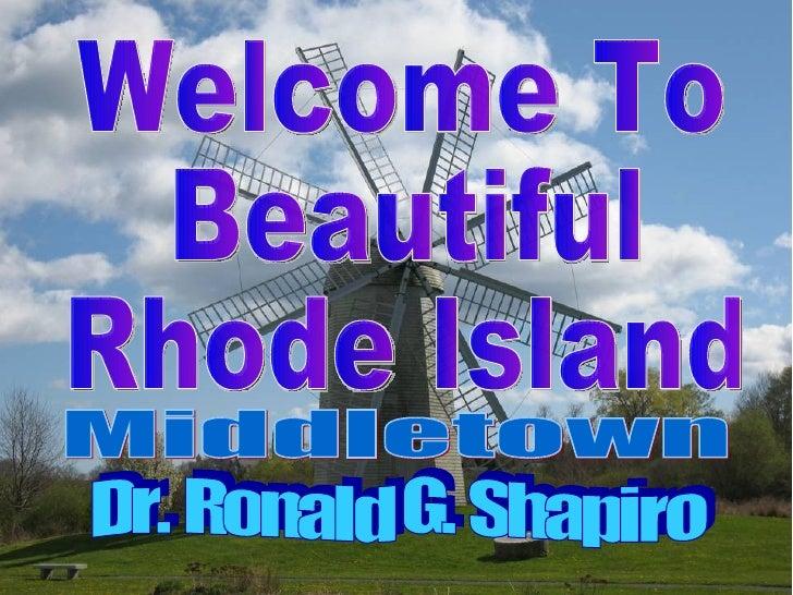 Dr. Ronald G. Shapiro November 26, 2008  Welcome To Beautiful Rhode Island Dr. Ronald G. Shapiro Middletown