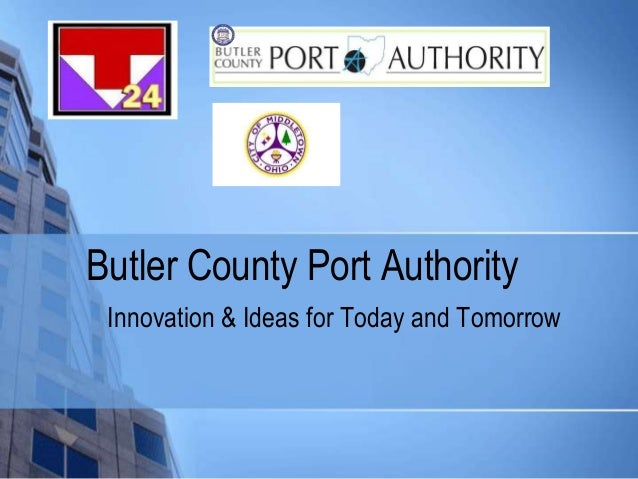 Butler County Port Authority Innovation & Ideas for Today and Tomorrow
