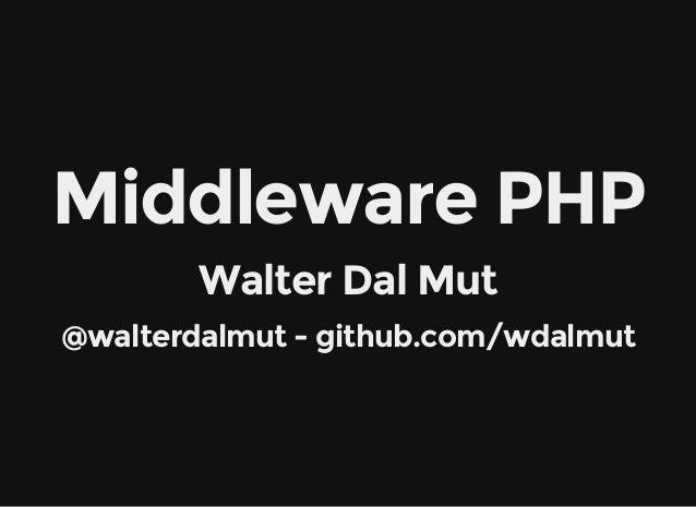 Middleware PHP Walter Dal Mut @walterdalmut - github.com/wdalmut