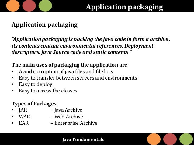 """Java Fundamentals Application packaging Application packaging """"Application packaging is packing the java code in form a ar..."""