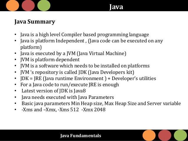 Java Fundamentals Java Java Summary • Java is a high level Compiler based programming language • Java is platform Independ...