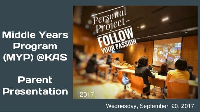 Middle Years Program (MYP) @KAS Parent Presentation Wednesday, September 20, 2017 2017-