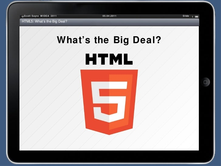 What's the Big Deal? 05.04.2011 Scott Sayre  MIDEA  2011 Slide  HTML5: What's the Big Deal?