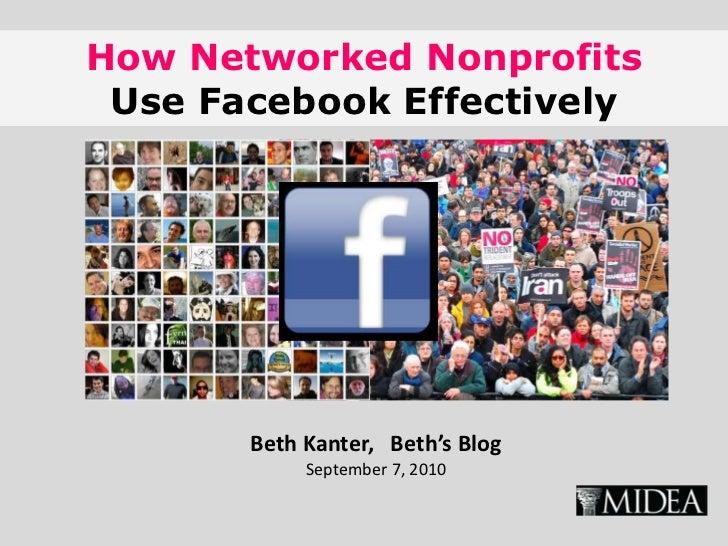How Networked NonprofitsUse Facebook Effectively<br />Beth Kanter,   Beth's BlogSeptember 7, 2010<br />