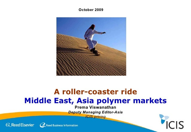 A roller-coaster ride Middle East, Asia polymer markets Prema Viswanathan Deputy Managing Editor-Asia ICIS pricing October...