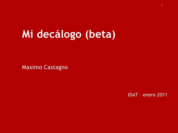 Mi decálogo (beta) Maximo Castagno IDAT – enero 2011