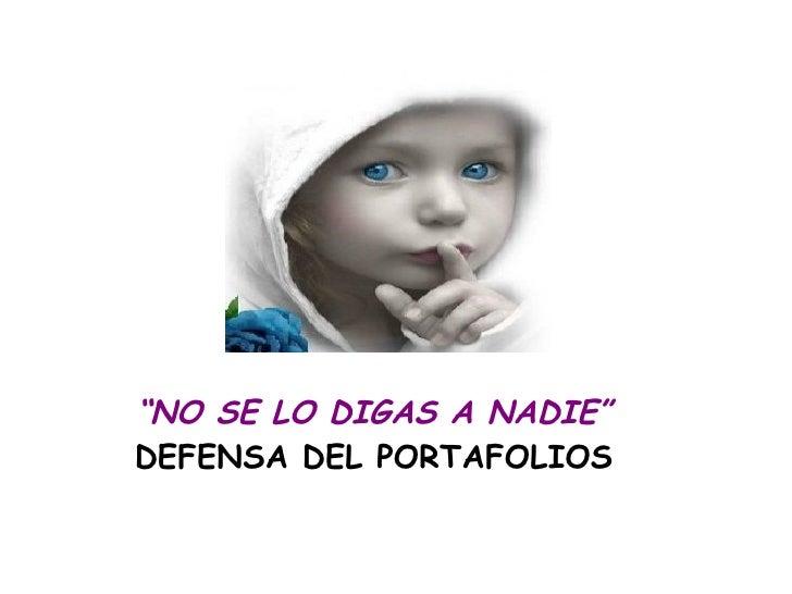 """""""NO SE LO DIGAS A NADIE""""DEFENSA DEL PORTAFOLIOS"""