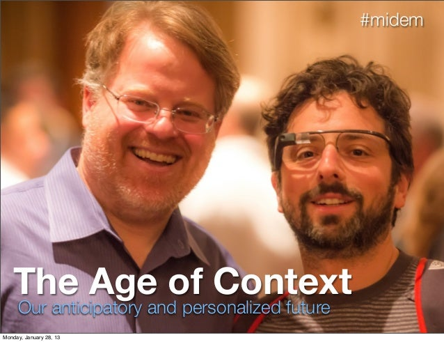#midem   The Age of Context     Our anticipatory and personalized futureMonday, January 28, 13