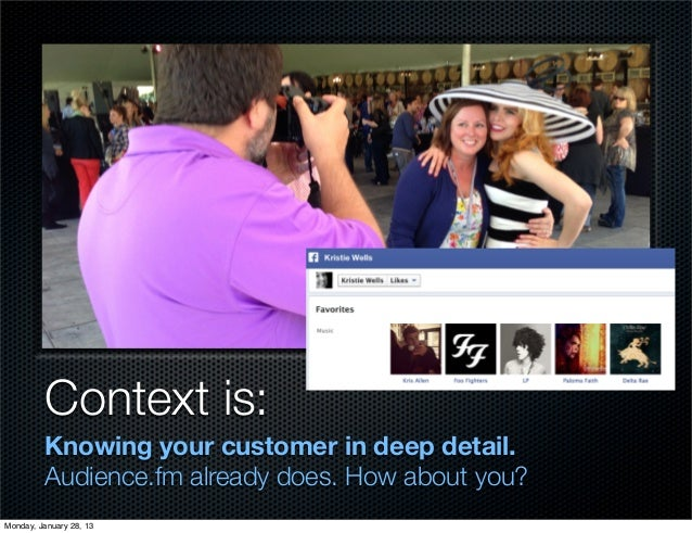 Context is:         Knowing your customer in deep detail.         Audience.fm already does. How about you?Monday, January ...
